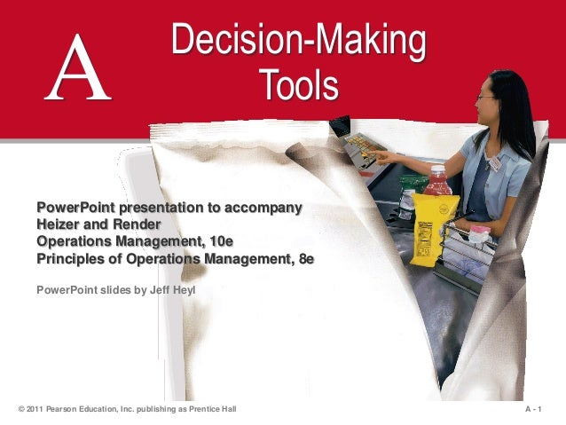 A - 1© 2011 Pearson Education, Inc. publishing as Prentice HallA Decision-MakingToolsPowerPoint presentation to accompanyH...