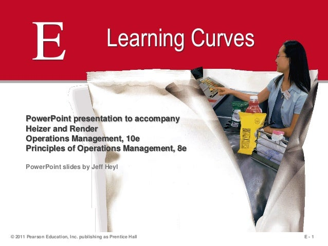 E - 1© 2011 Pearson Education, Inc. publishing as Prentice HallE Learning CurvesPowerPoint presentation to accompanyHeizer...