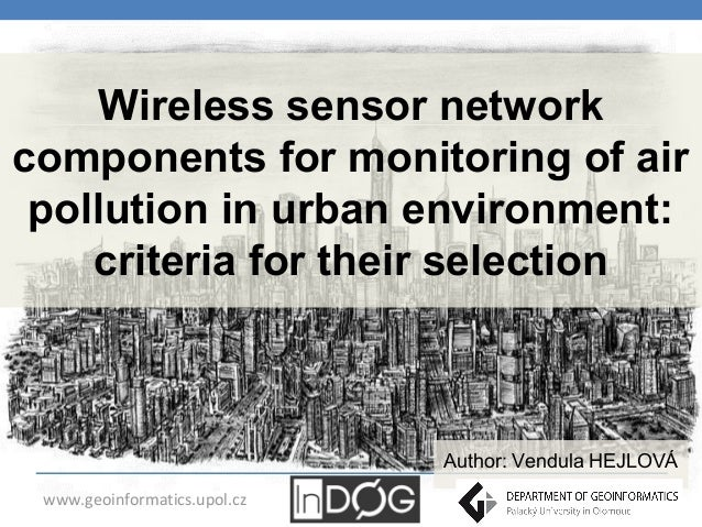 Vendula Hejlová - Wireless sensor network components for monitoring air pollution in the urban environment: criteria and analysis of its selection