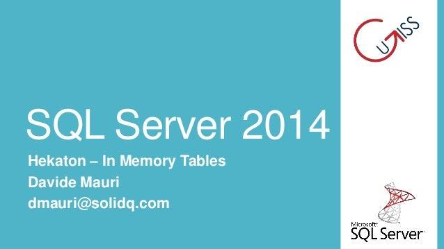 SQL Server 2014 Hekaton – In Memory Tables Davide Mauri dmauri@solidq.com