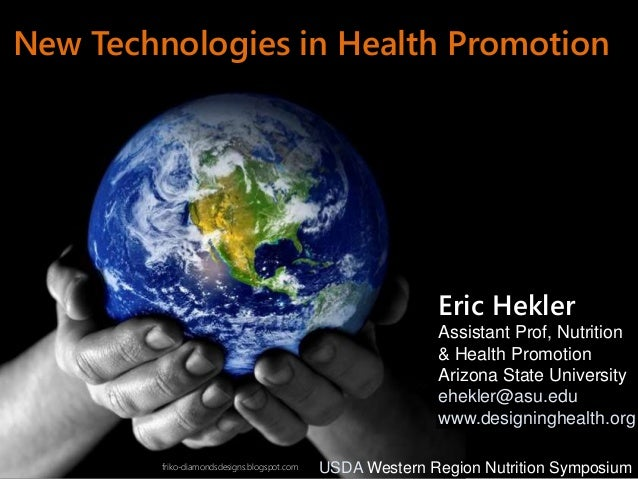 friko-diamondsdesigns.blogspot.com New Technologies in Health Promotion Eric Hekler Assistant Prof, Nutrition & Health Pro...