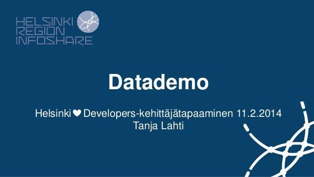 Datademo Helsinki  Developers-kehittäjätapaaminen 11.2.2014 Tanja Lahti