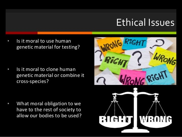 moral and ethical issues of genetic immortality to clone or not to clone There are a number of reasons why human cloning can violate ethics  in  practical terms, some mammalian clones have had health problems and reduced  life spans  while i am not adamantly opposed to genetic engineering or cloning , we  if one makes a human clone that means placing an immortal soul in a  body.