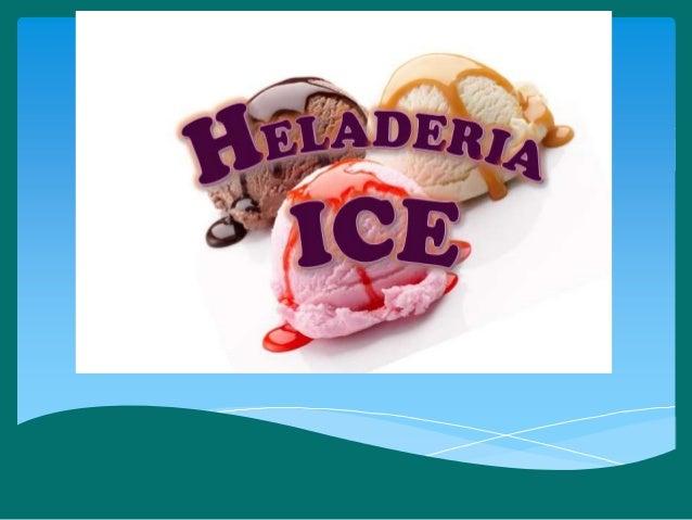 MISIÓN Heladería Ice es una empresa que presta sus servicios en la fabricación y comercialización de helados y cremas de e...