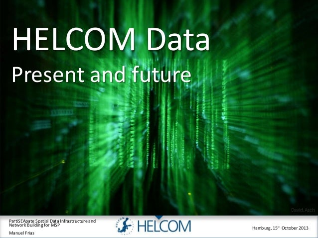 PartiSEApate Spatial Data Infrastructure and  Network Building for MSP  Manuel Frias  Hamburg, 15th October 2013  HELCOM D...