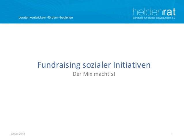 Fundraising sozialer Initiativen                        Der Mix macht's!Januar 2013                                      1