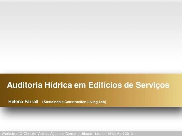 """Auditoria Hídrica em Edifícios de Serviços   Helena Farrall (Sustainable Construction Living Lab)Workshop """"O Ciclo de Vida..."""