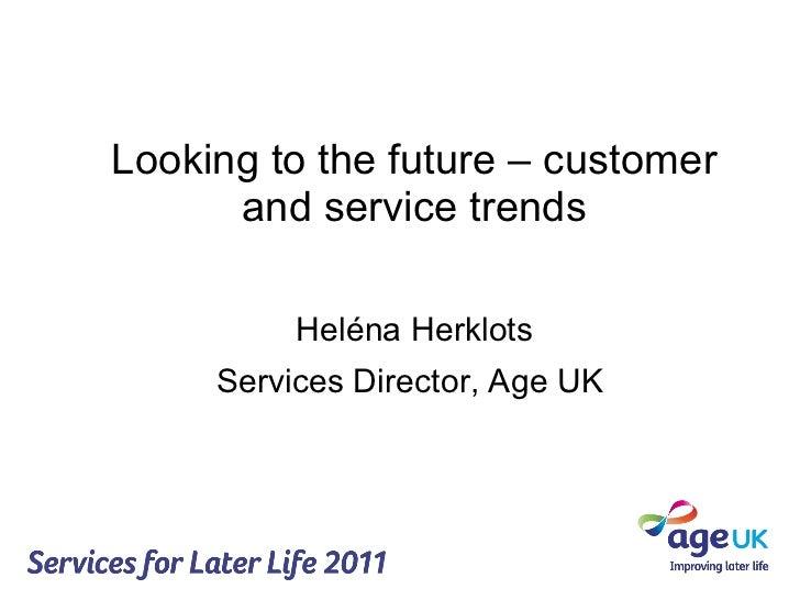 <ul><li>Looking to the future – customer and service trends </li></ul><ul><li>Heléna Herklots </li></ul><ul><li>Services D...