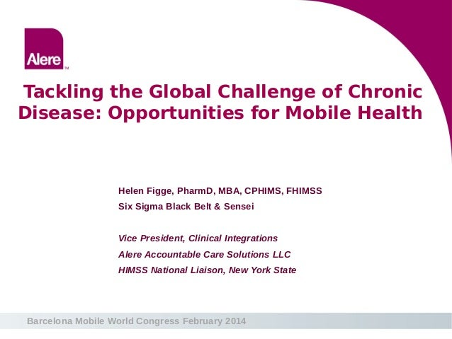 Barcelona Mobile World Congress February 2014 Tackling the Global Challenge of Chronic Disease: Opportunities for Mobile H...