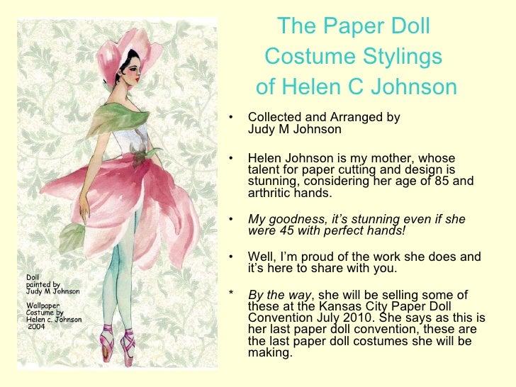 The Paper Doll  Costume Stylings  of Helen C Johnson <ul><li>Collected and Arranged by  Judy M Johnson </li></ul><ul><li>H...