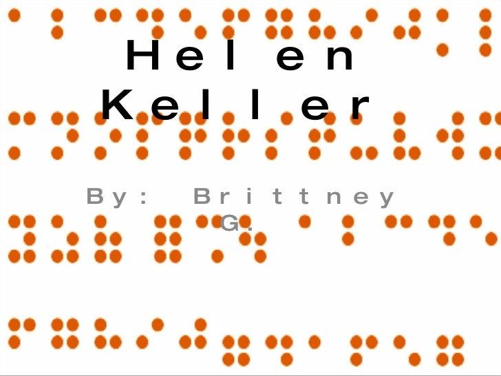 Helen Keller By: Brittney G.