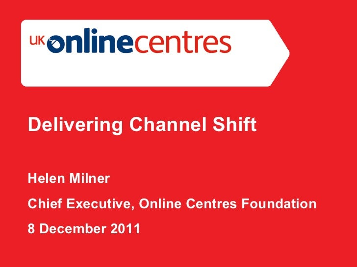 Section Divider: Heading intro here. Delivering Channel Shift Helen Milner Chief Executive, Online Centres Foundation 8 De...