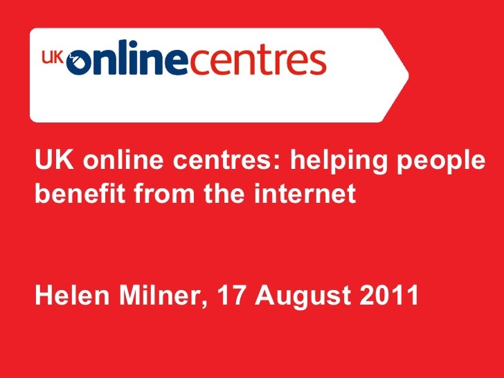 Section Divider: Heading intro here. UK online centres: helping people benefit from the internet Helen Milner, 17 August 2...