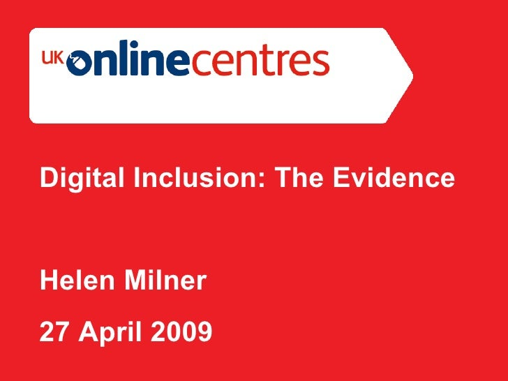 Section Divider: Heading intro here. Digital Inclusion: The Evidence Helen Milner 27 April 2009