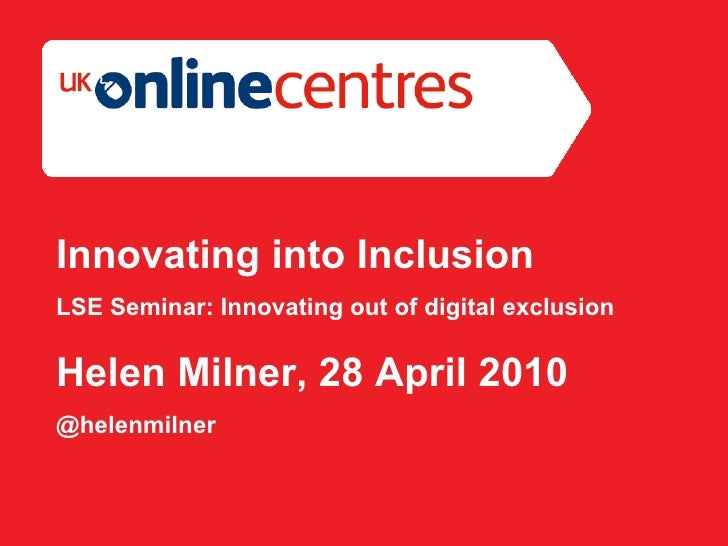 Innovating into Inclusion (Helen Milner LSE 28/04/10)