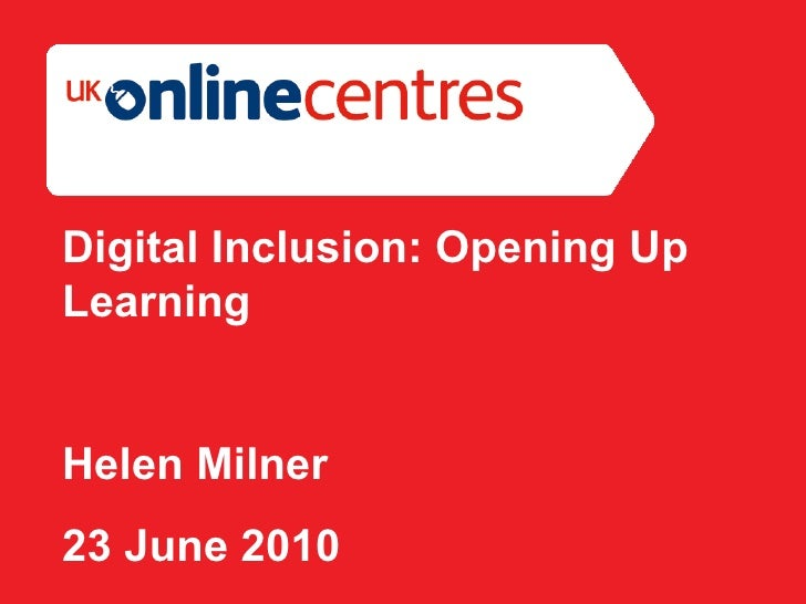 Section Divider: Heading intro here. Digital Inclusion: Opening Up Learning Helen Milner 23 June 2010