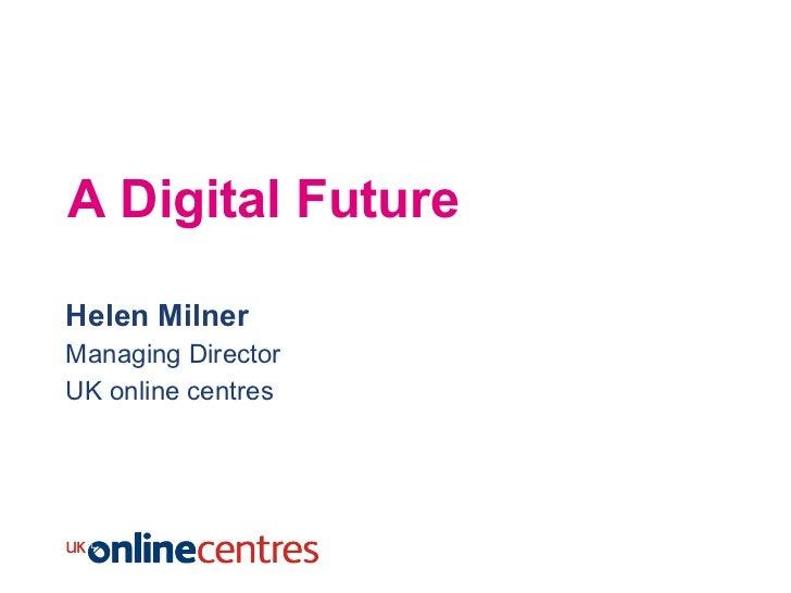 Helen milner our digital future nov 2011
