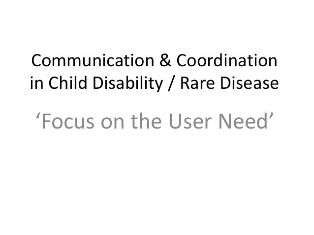 Communication & Coordinationin Child Disability / Rare Disease'Focus on the User Need'