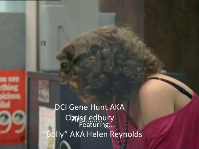 "DCI Gene Hunt AKA Chris Ledbury And…….. Featuring…..  ""Bolly"" AKA Helen Reynolds COMPANY NAME  NAME OF PRESENTER"