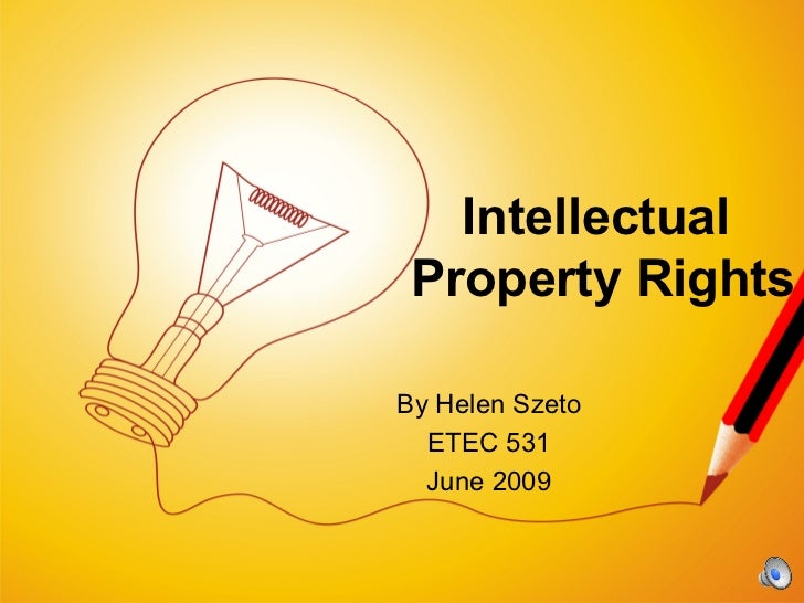 Intellectual Property RightsBy Helen Szeto  ETEC 531  June 2009