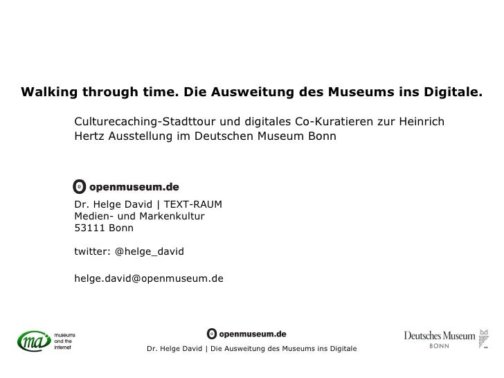 Walking through time. Die Ausweitung des Museums ins Digitale.       Culturecaching-Stadttour und digitales Co-Kuratieren ...
