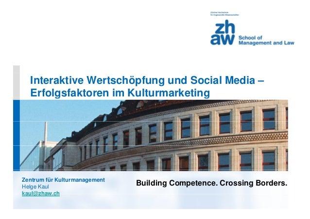 Interaktive Wertschöpfun Erfolgsfaktoren im Kultug BuildZentrum für Kulturmanagement Helge Kaul kaul@zhaw chkaul@zhaw.ch n...