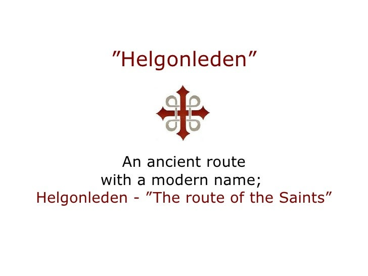 """""""Helgonleden""""               An ancient route         with a modern name; Helgonleden - """"The route of the Saints"""""""