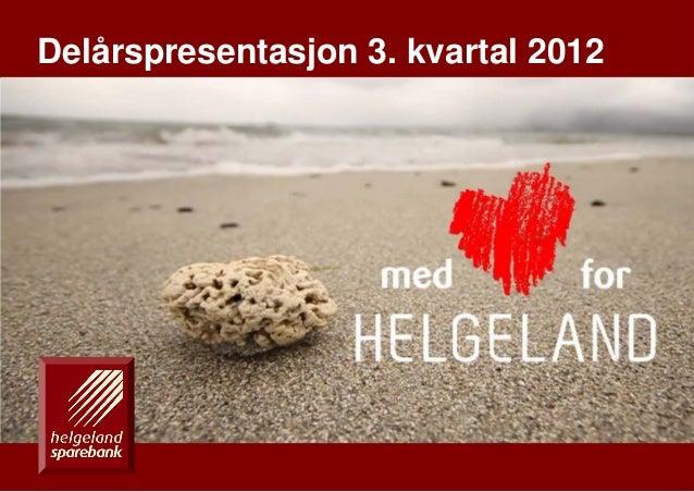 Delårspresentasjon 3. kvartal 2012En drivkraft for vekst på Helgeland   1