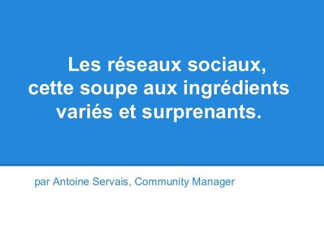 Les réseaux sociaux, cette soupe aux ingrédients variés et surprenants. par Antoine Servais, Community Manager