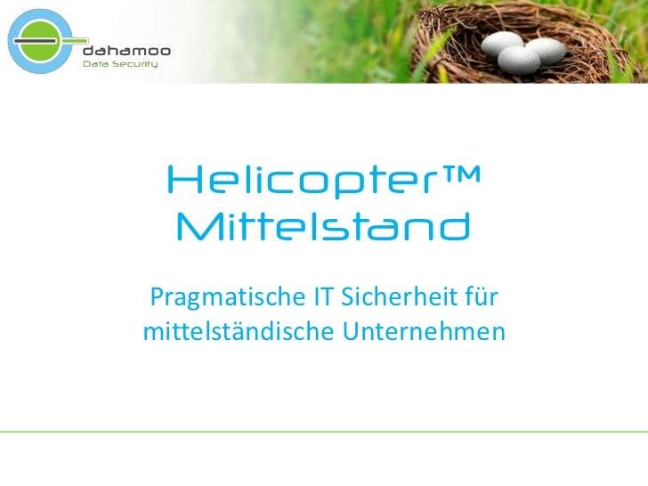 Helicopter™ MittelstandPragmatische IT Sicherheit fürmittelständische Unternehmen