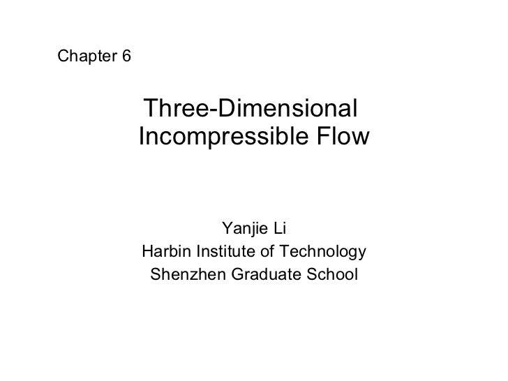 Three-Dimensional  Incompressible Flow Yanjie Li Harbin Institute of Technology Shenzhen Graduate School Chapter 6
