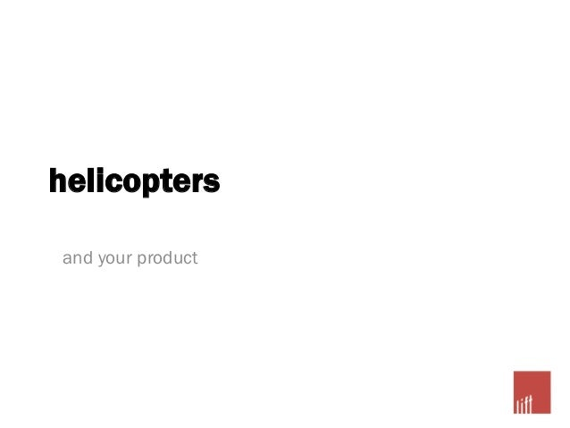 helicopters and your product