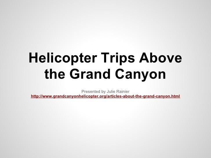 Helicopter Trips Above  the Grand Canyon                       Presented by Julie Rainierhttp://www.grandcanyonhelicopter....