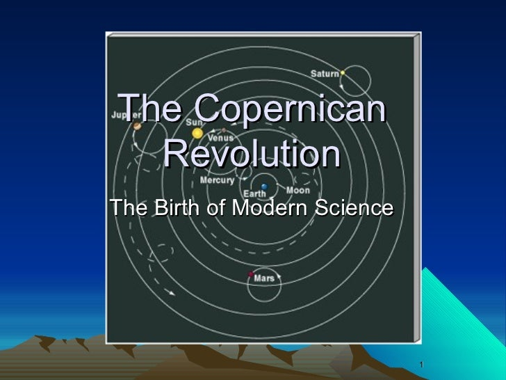 The Copernican  RevolutionThe Birth of Modern Science                              1