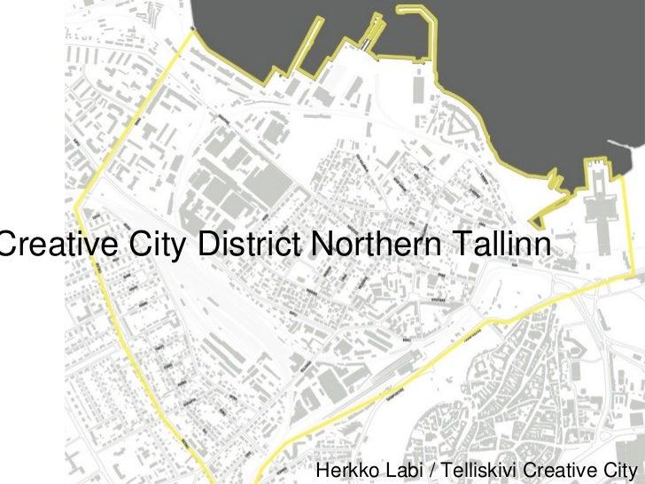 Creative City District Northern Tallinn Herkko Labi / Telliskivi Creative City