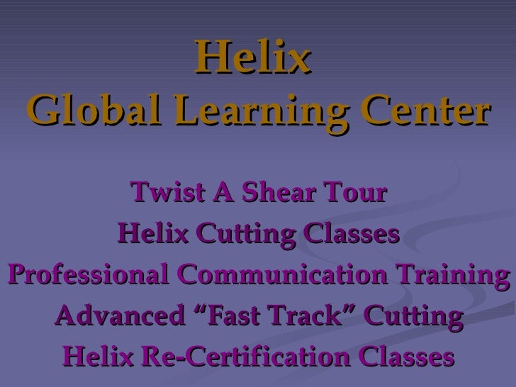 """Helix  Global Learning Center Twist A Shear Tour Helix Cutting Classes Professional Communication Training Advanced """"Fast ..."""