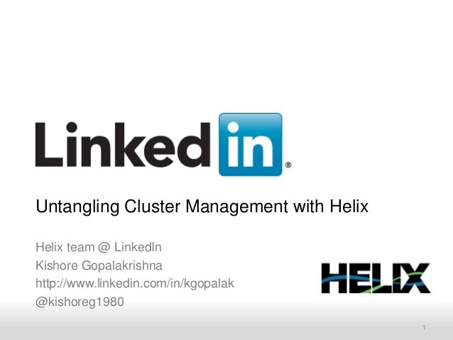 Untangling Cluster Management with HelixHelix team @ LinkedInKishore Gopalakrishnahttp://www.linkedin.com/in/kgopalak@kish...