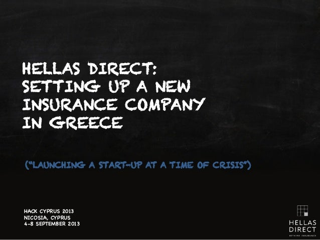 """HELLAS DIRECT: SETTING UP A NEW INSURANCE COMPANY IN GREECE HACK CYPRUS 2013 NICOSIA, CYPRUS 4-8 SEPTEMBER 2013 (""""LAUNCHIN..."""