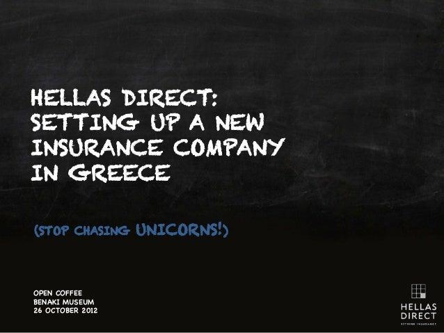 HELLAS DIRECT:SETTING UP A NEWINSURANCE COMPANYIN GREECE(STOP CHASING     UNICORNS!)OPEN COFFEEBENAKI MUSEUM26 OCTOBER 2012