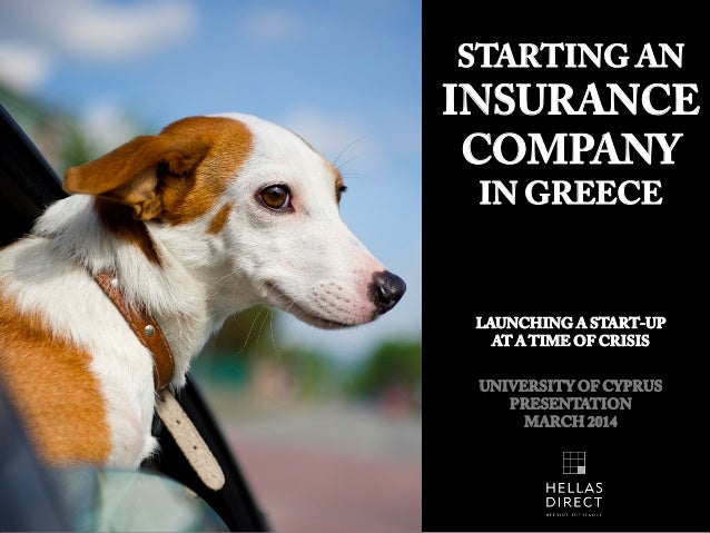 STARTING AN INSURANCE COMPANY IN GREECE LAUNCHING A START-UP AT A TIME OF CRISIS UNIVERSITY OF CYPRUS PRESENTATION MARCH 2...