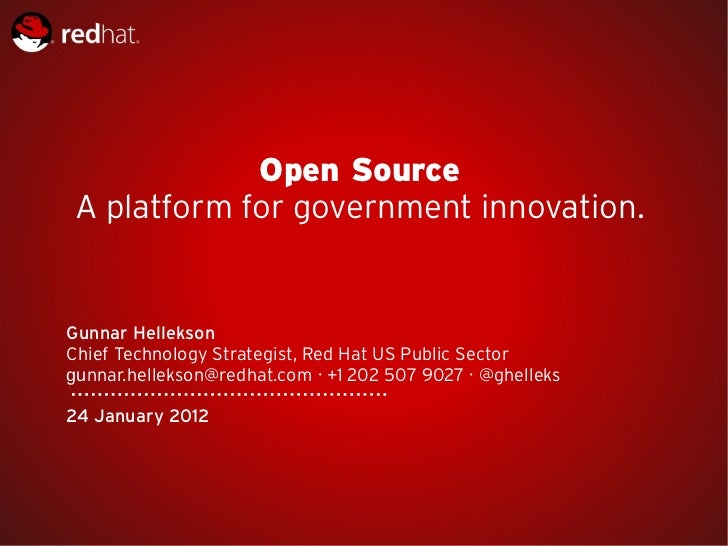 Open SourceA platform for government innovation.Gunnar HelleksonChief Technology Strategist, Red Hat US Public Sectorgunna...