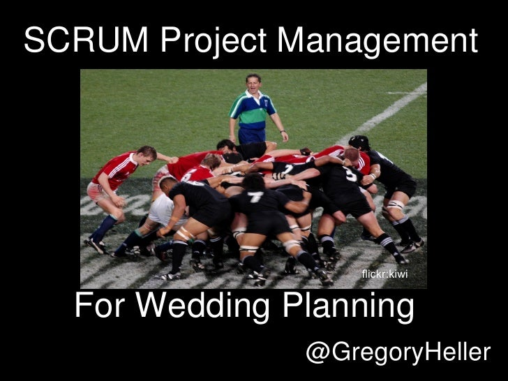 SCRUM Project Management  flickr:kiwi @GregoryHeller For Wedding Planning
