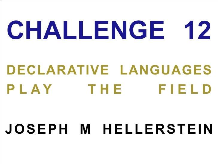 CHALLENGE 12 xxxxxxxxxxxxxxxx XXXX DECLARATIVE LANGUAGES P L AY  THE     FIELD xxxxxxxxxxxxxxxxxxxx JOSEPH M HELLERSTEIN x...
