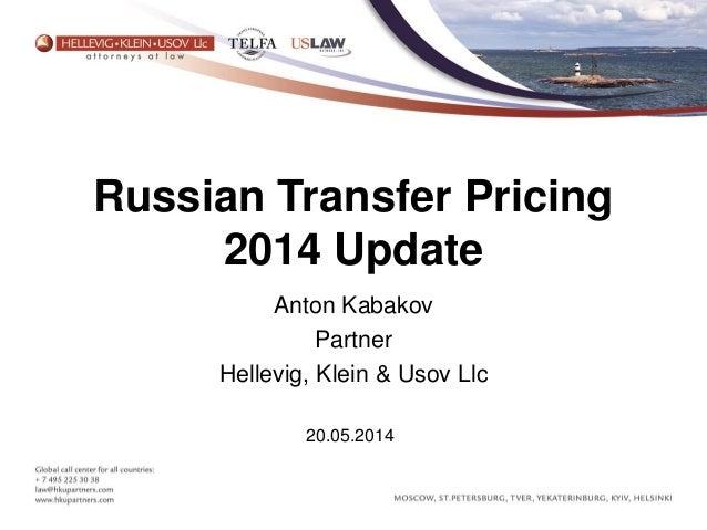 Russian Transfer Pricing 2014 Update Anton Kabakov Partner Hellevig, Klein & Usov Llc 20.05.2014