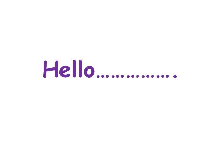 Hello…………….
