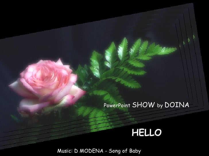PowerPoint  SHOW  by  DOINA HELLO Music: D MODENA - Song of Baby  Jane