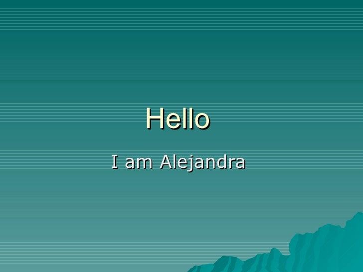 Hello  I am Alejandra