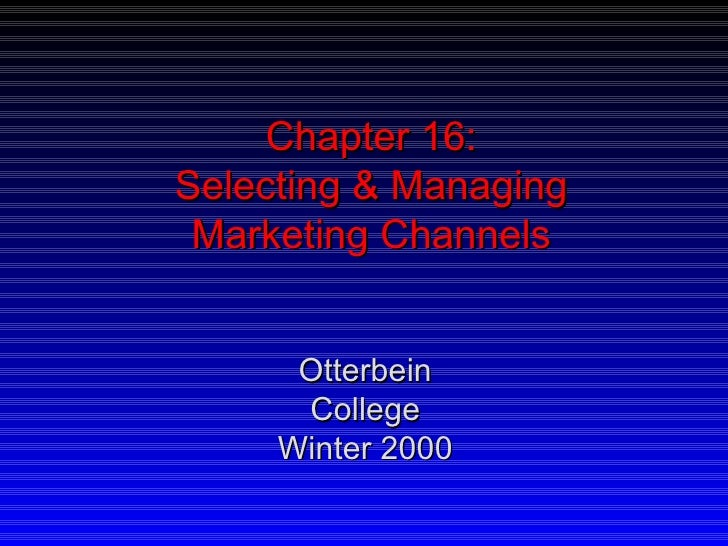 Chapter 16: Selecting & Managing Marketing Channels Otterbein College Winter 2000