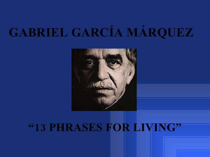 "GABRIEL GARCÍA MÁRQUEZ   "" 13 PHRASES FOR LIVING"""