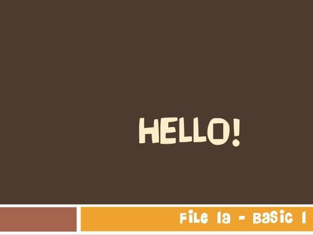 HELLO! File 1A - Basic 1